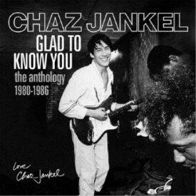 チャス・ジャンケル/グラッド・トゥ・ノウ・ユー;アンソロジー1980-1986 【CD】