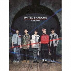FTISLAND/UNITED SHADOWS《限定盤A》 (初回限定) 【CD+DVD】
