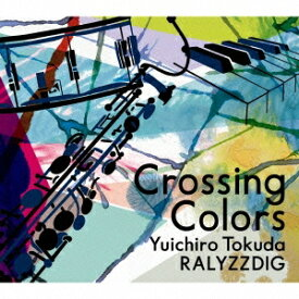徳田雄一郎RALYZZDIG/Crossing Colors 【CD】