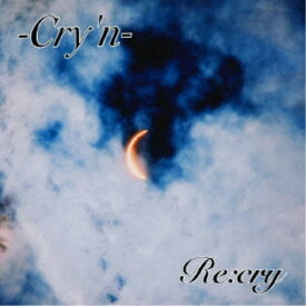 Re:Cry/Cry'n 【CD】