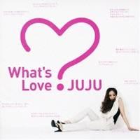JUJU/What's Love? 【CD】