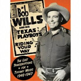 ボブ・ウィルズ&ザ・テキサス・プレイボーイズ/最高品質 ティファニー・トランスクリプション集 1946-1947 【CD】