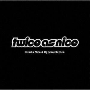 GRADIS NICE & DJ SCRATCH NICE/Twice As Nice 【CD】