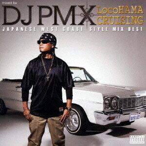 DJ PMX/mixed by DJ PMX LocoHAMA CRUISING JAPANESE WEST COAST STYLE MIX BEST 【CD】