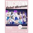 TWICE/TWICE Debut Showcase TOUCHDOWN in JAPAN 【DVD】