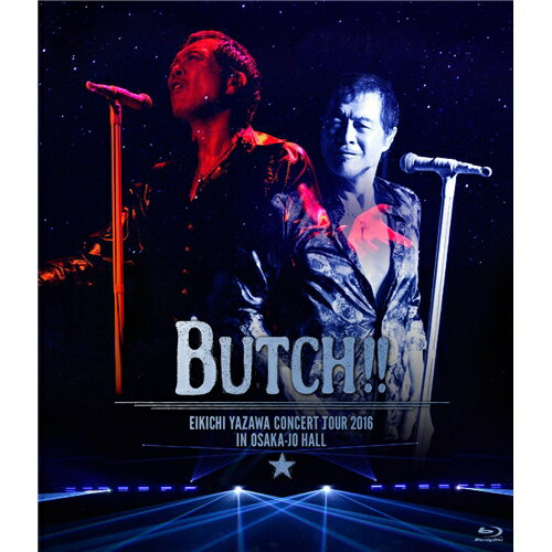 矢沢永吉/EIKICHI YAZAWA CONCERT TOUR 2016「BUTCH!!」IN OSAKA-JO HALL 【Blu-ray】