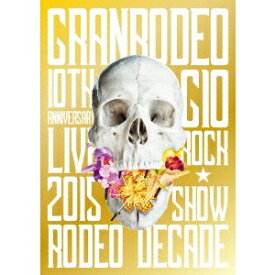 GRANRODEO/GRANRODEO 10TH ANNIVERSARY LIVE 2015 G10 ROCK☆SHOW -RODEO DECADE- 【DVD】