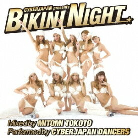 MITOMI TOKOTO/CYBERJAPAN presents BIKINI NIGHT Mixed by MITOMI TOKOTO Performed by CYBERJAPAN DANCERS 【CD+DVD】