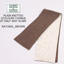 GILBERTWILSON OF HAWICK (ギルバートウィルソン オブ ハウィック) PLAIN KNITTED 2COLOURS CHANGE AT HALF WAY SCARF - NATURAL/BROWN マフラー