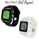 ShotNavi(ショットナビ)日本正規品 HuG Beyond (ハグビヨンド) 「みちびきL1S対応腕時計型GPS搭載距離測定器」 【あす…