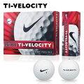 ナイキゴルフ日本正規品TI-VELOCITY「タイベロシティ13」ソフトフィーリングゴルフボール1ダース(12個入)GL0612【あす楽対応】