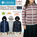 【NEW】コロンビア ジャケット マウンテンパーカー COLUMBIA PL3009 Hazen Women's Patterned Jacket レディース ...