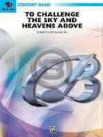 [楽譜] 天空への挑戦《輸入吹奏楽譜》【DM便送料無料】(TO CHALLENGE THE SKY AND HEAVENS ABOVE)《輸入楽譜》