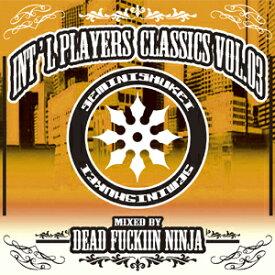 【MIXCD】DEAD FUCKIN' NINJA / INT'L PLAYERS CLASSICS VOL.3