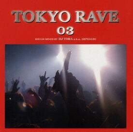 【中古】TOKYO RAVE 03 ROUGH MIX BY DJ TORA a.k.a. ARPEGGIO/オムニバスCDアルバム/洋楽