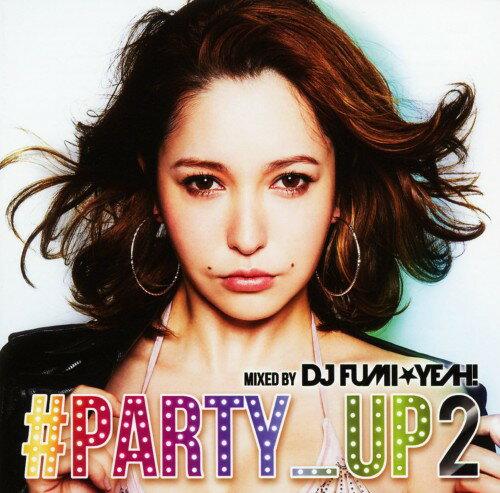 【中古】#PARTY UP 2 mixed by DJ FUMI★YEAH!/DJ FUMI★YEAH!