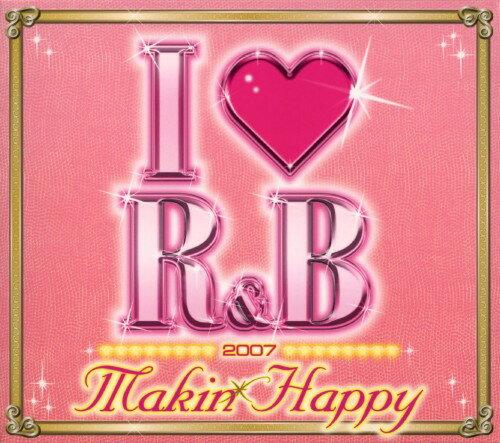 【中古】I LOVE R&B2007 メイキン・ハッピー/オムニバス