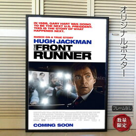 【映画ポスター】 フロントランナー The Front Runner ヒュー・ジャックマン /インテリア アート おしゃれ フレームなし REG-両面 オリジナルポスター