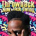 【ご機嫌なNew Jack Swing名曲ベスト】DJ DASK / Throwback New Jack Swing [DKCD-259]