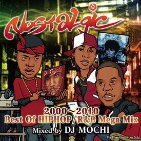 DJ MOCHI / Nostalgic - 2000〜2010 Best Of HIPHOP/R&B Mega Mix -【 MIXCD 】