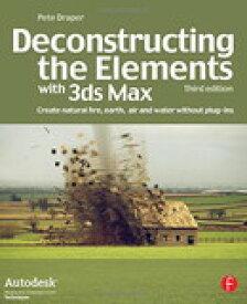 【中古】Deconstructing the Elements with 3ds Max: Create natural fire, earth, air and water without plug-ins (Autodesk Media and Entertainment Techniques)【中古】
