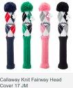 キャロウェイ ニット フェアウェイ ヘッドカバー 17 JM Callaway Knit Fairway Head Cover 2017モデル