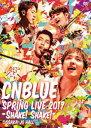 [DVD] CNBLUE/SPRING LIVE 2017 -Shake! Shake!- @OSAKAJO HALL
