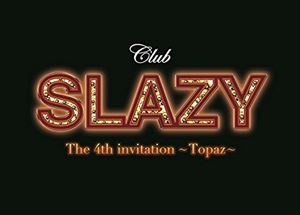 [DVD] Club SLAZY The 4th invitation〜Topaz〜