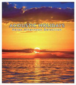 ACOUSTIC HOLIDAYS -Relax Afternoon Selection- [CD]