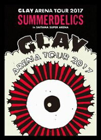 "GLAY ARENA TOUR 2017""SUMMERDELICS""in SAITAMA SUPER ARENA [DVD]"