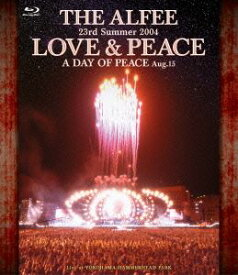 THE ALFEE/23rd Summer 2004 LOVE & PEACE A DAY OF PEACE Aug.15 [Blu-ray]
