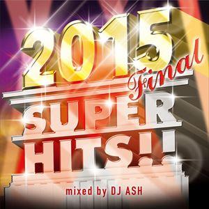 [CD] DJ ASH/2015 FINAL SUPER HITS!!