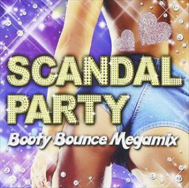 SCANDAL PARTY -Booty Bounce Megamix- [CD]