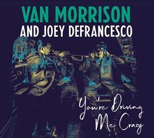 [CD]VAN MORRISON /JOEY DEFRANCESCO ヴァン・モリソン/ジョーイ・デフランセスコ/YOU'RE DRIVING ME CRAZY【輸入盤】