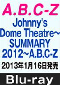 A.B.C-Z/Johnny's Dome Theatre〜SUMMARY2012〜 A.B.C-Z [Blu-ray]