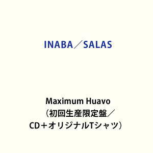 INABA/SALAS / Maximum Huavo(初回生産限定盤) [CD]