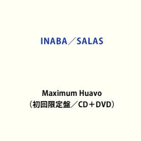 INABA/SALAS / Maximum Huavo(初回限定盤/CD+DVD) (初回仕様) [CD]