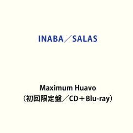 INABA/SALAS / Maximum Huavo(初回限定盤/CD+Blu-ray) (初回仕様) [CD]