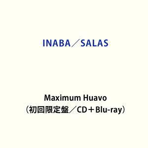 INABA/SALAS / Maximum Huavo(初回限定盤/CD+Blu-ray) [CD]