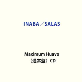 INABA/SALAS / Maximum Huavo(通常盤) (初回仕様) [CD]