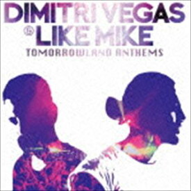 ディミトリ・ヴェガス&ライク・マイク / Tomorrowland Anthems -The Best of Dimitri Vegas & Like Mike- [CD]
