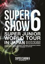 [DVD] SUPER JUNIOR/SUPER JUNIOR WORLD TOUR SUPER SHOW6 in JAPAN
