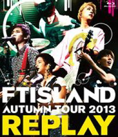FTISLAND/AUTUMN TOUR 2013 〜REPLAY〜 [Blu-ray]