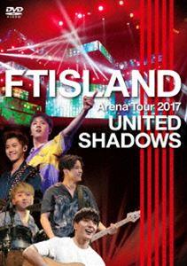 FTISLAND/Arena Tour 2017 -UNITED SHADOWS- [DVD]