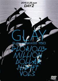 GLAY × HOKKAIDO 150 GLORIOUS MILLION DOLLAR NIGHT vol.3(DAY2) [DVD]