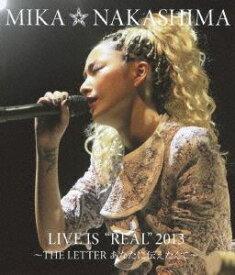 """中島美嘉/MIKA NAKASHIMA LIVE IS""""REAL""""2013 〜THE LETTER あなたに伝えたくて〜 [Blu-ray]"""