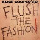 [CD]ALICE COOPER アリス・クーパー/FLUSH THE FASHION【輸入盤】