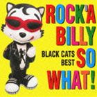 [CD] BLACK CATS/COLEZO!: ROCK'A BILLY SO WHAT! BLACK CATS BEST