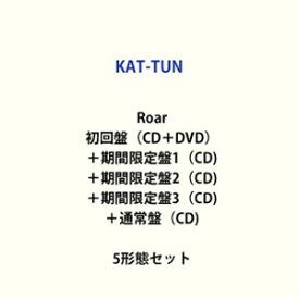 KAT-TUN / Roar(初回盤(CD+DVD)+期間限定盤1+期間限定盤2+期間限定盤3+通常盤) [CD+DVDセット]
