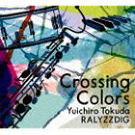 徳田雄一郎RALYZZ DIG / Crossing Colors [CD]